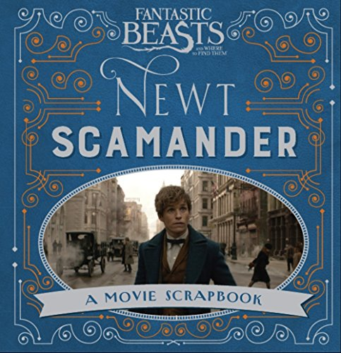 Fantastic Beasts and Where to Find Them- Newt Scamander: A Movie Scrapbook