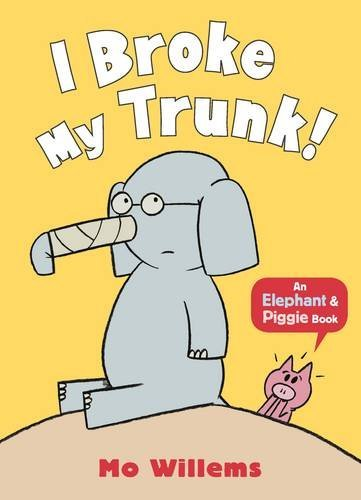 Elephant & Piggie : I Broke My Trunk!