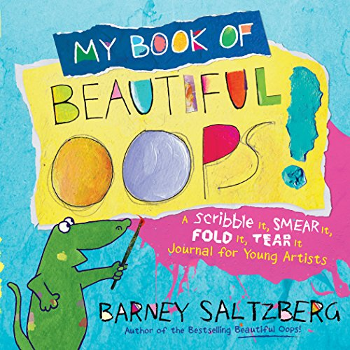 My Book of Beautiful Oops!: A Scribble It, Smear It, Fold It, Tear It Journal for Young Artists