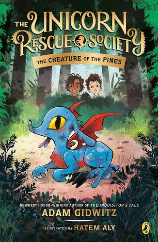 Unicorn Rescue Society #1 :The Creature of the Pines