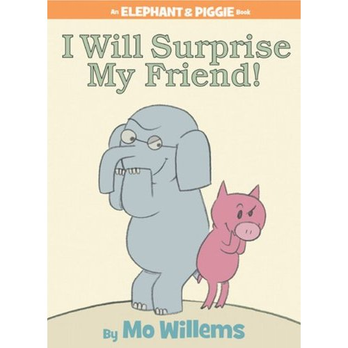 Elephant & Piggie : I Will Surprise My Friend!