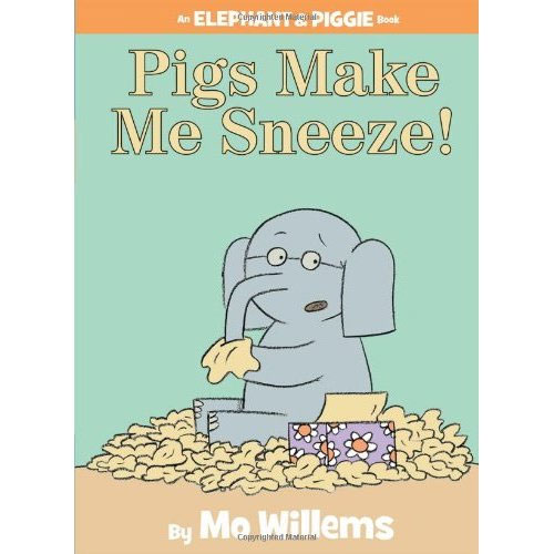 Elephant & Piggie : Pigs Make Me Sneeze!