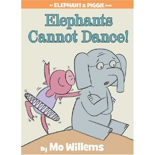 Elephant & Piggie : Elephants Cannot Dance!