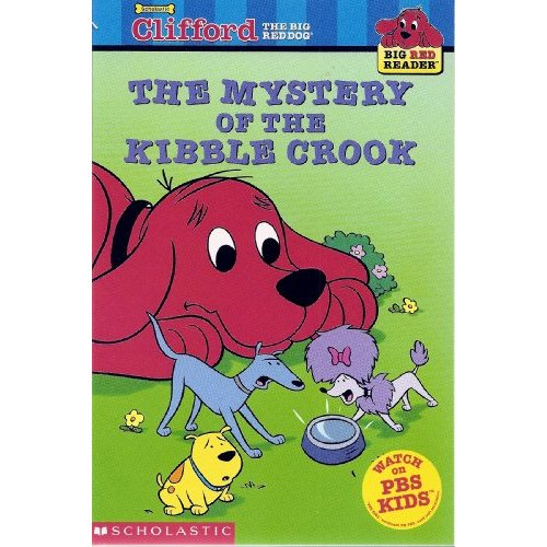 [Clifford Big Red Reader] The Mystery of the Kibble Crook