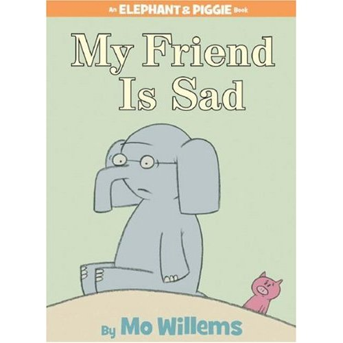 Elephant & Piggie : My Friend is Sad