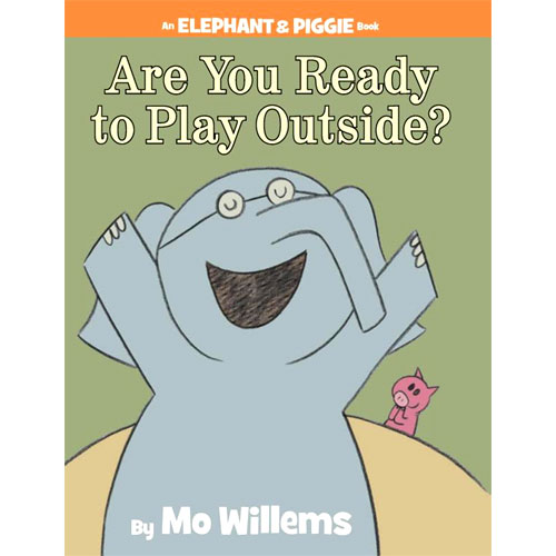 Elephant & Piggie : Are You Ready to Play Outside?
