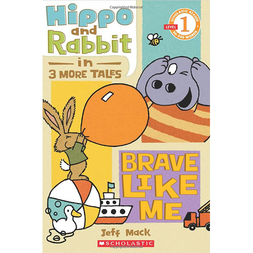Scholastic Reader Level 1: Hippo & Rabbit in Brave Like Me (3 More Tales)
