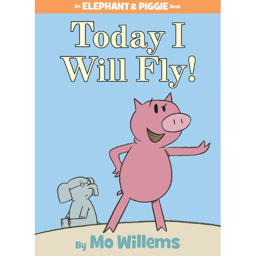 Elephant & Piggie : Today I Will Fly!