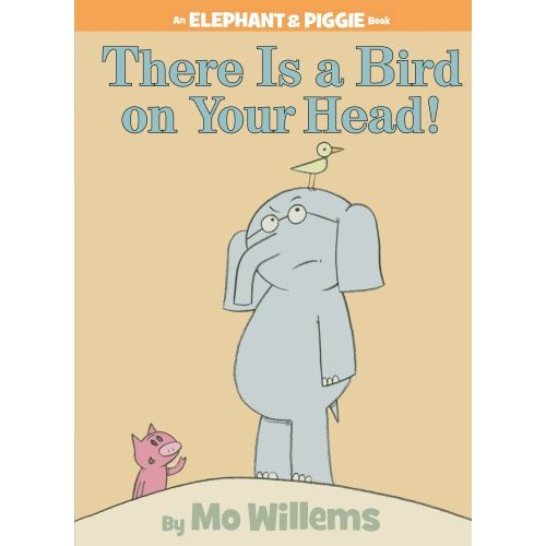 Elephant & Piggie : There Is a Bird On Your Head!