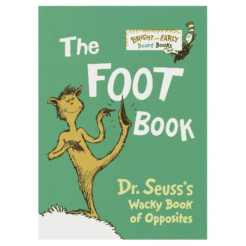 The Foot Book : Dr. Seuss's Wacky Book of Opposites