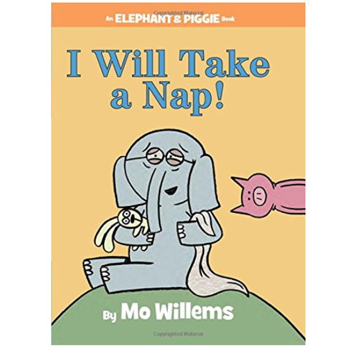 Elephant & Piggie : I Will Take a Nap!