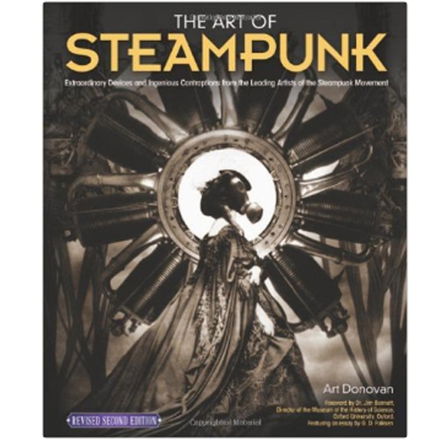 Art of Steampunk, The: Extraordinary Devices and Ingenious Contraptions from the Leading Artists of the Steampunk Movement: 2