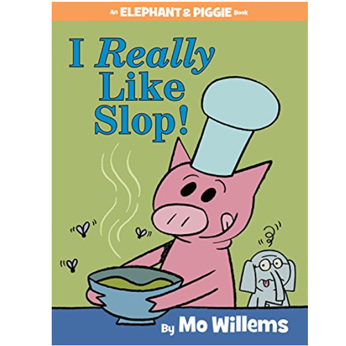 Elephant & Piggie : I Really Like Slop!