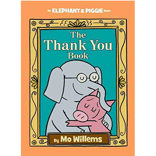Elephant & Piggie : The Thank You Book